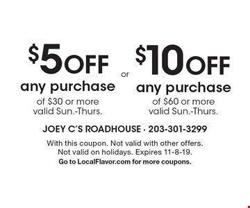 $5 off any purchase of $30 or more (valid Sun.-Thurs.) $10 off any purchase of $60 or more (valid Sun.-Thurs.) With this coupon. Not valid with other offers. Not valid on holidays. Expires 11-8-19. Go to LocalFlavor.com for more coupons.