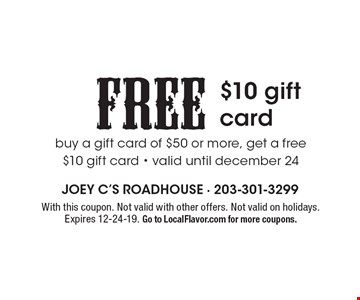 Free $10 gift card buy a gift card of $50 or more, get a free $10 gift card - valid until december 24. With this coupon. Not valid with other offers. Not valid on holidays. Expires 12-24-19. Go to LocalFlavor.com for more coupons.