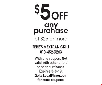 $5 Off any purchase of $25 or more. With this coupon. Not valid with other offers or prior purchases. Expires 3-8-19.Go to LocalFlavor.com for more coupons.