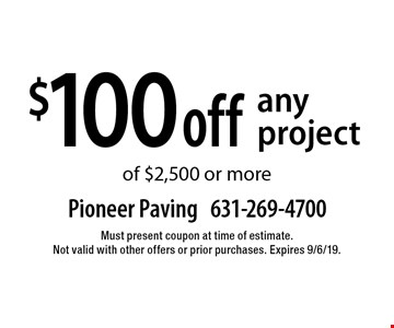 $100 off any project of $2,500 or more. Must present coupon at time of estimate. Not valid with other offers or prior purchases. Expires 9/6/19.