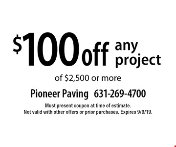 $100 off any project of $2,500 or more. Must present coupon at time of estimate. Not valid with other offers or prior purchases. Expires 9/9/19.