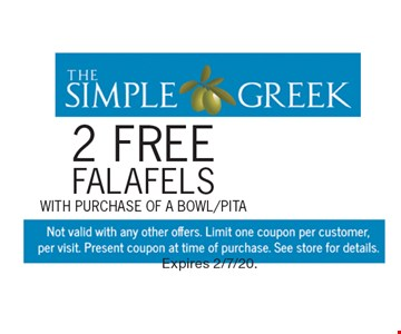 2 FREE FalafelSwith purchase of a bowl/pita. Not valid with any other offers. Limit one coupon per customer, per visit. Present coupon at time of purchase. See store for details. Expires 2/7/20.