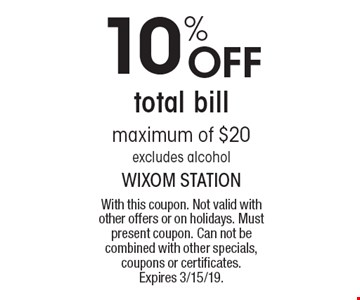 10% off total bill. Maximum of $20. Excludes alcohol. With this coupon. Not valid with other offers or on holidays. Must present coupon. Can not be combined with other specials, coupons or certificates. Expires 3/15/19.