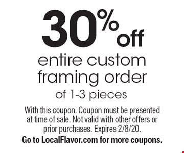 30% off entire custom framing order of 1-3 pieces. With this coupon. Coupon must be presented at time of sale. Not valid with other offers or prior purchases. Expires 2/8/20. Go to LocalFlavor.com for more coupons.