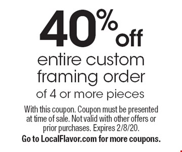40% off entire custom framing order of 4 or more pieces. With this coupon. Coupon must be presented at time of sale. Not valid with other offers or prior purchases. Expires 2/8/20. Go to LocalFlavor.com for more coupons.