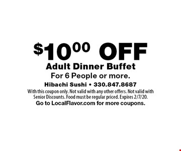 $10.00 OFF Adult Dinner Buffet For 6 People or more. With this coupon only. Not valid with any other offers. Not valid with Senior Discounts. Food must be regular priced. Expires 2/7/20. Go to LocalFlavor.com for more coupons.