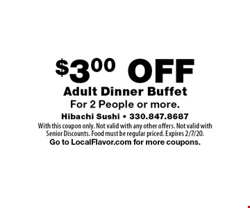 $3.00 OFF Adult Dinner Buffet For 2 People or more. With this coupon only. Not valid with any other offers. Not valid with Senior Discounts. Food must be regular priced. Expires 2/7/20. Go to LocalFlavor.com for more coupons.