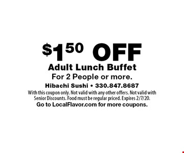 $1.50 OFF Adult Lunch Buffet For 2 People or more. With this coupon only. Not valid with any other offers. Not valid with Senior Discounts. Food must be regular priced. Expires 2/7/20. Go to LocalFlavor.com for more coupons.