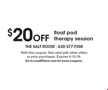 $20 Off float pod therapy session. With this coupon. Not valid with other offers or prior purchases. Expires 4-12-19.Go to LocalFlavor.com for more coupons.
