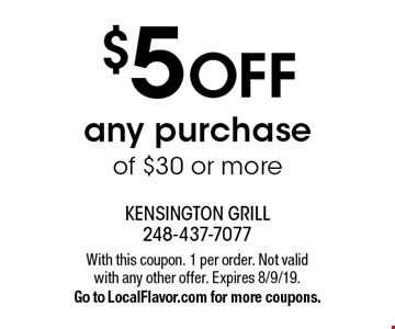 $5 OFF any purchase of $30 or more. With this coupon. 1 per order. Not valid with any other offer. Expires 8/9/19. Go to LocalFlavor.com for more coupons.