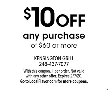 $10 OFF any purchase of $60 or more. With this coupon. 1 per order. Not valid with any other offer. Expires 2/7/20. Go to LocalFlavor.com for more coupons.