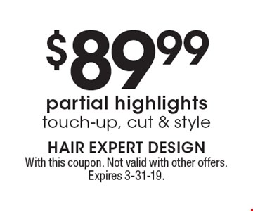 $89.99 partial highlights touch-up, cut & style. With this coupon. Not valid with other offers. Expires 3-31-19.