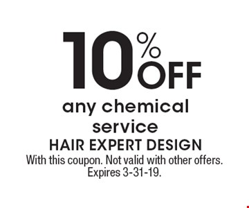 10% Off any chemical service. With this coupon. Not valid with other offers. Expires 3-31-19.