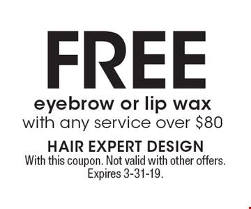 Free eyebrow or lip wax with any service over $80. With this coupon. Not valid with other offers. Expires 3-31-19.