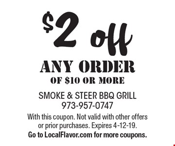 $2 off any order of $10 or more. With this coupon. Not valid with other offers or prior purchases. Expires 4-12-19.Go to LocalFlavor.com for more coupons.