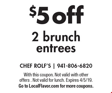 $5 off 2 brunch entrees. With this coupon. Not valid with other offers . Not valid for lunch. Expires 4/5/19. Go to LocalFlavor.com for more coupons.