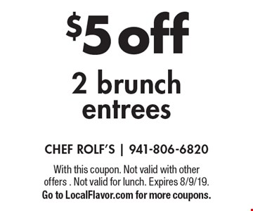 $5 off 2 brunch entrees. With this coupon. Not valid with other offers . Not valid for lunch. Expires 8/9/19. Go to LocalFlavor.com for more coupons.