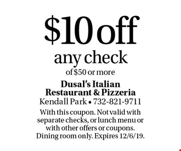 $10 off any check of $50 or more. With this coupon. Not valid with separate checks, or lunch menu or with other offers or coupons. Dining room only. Expires 12/6/19.