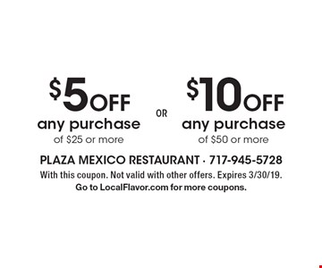 $5 Off any purchase of $25 or more $10 Off any purchase of $50 or more. With this coupon. Not valid with other offers. Expires 3/30/19. Go to LocalFlavor.com for more coupons.
