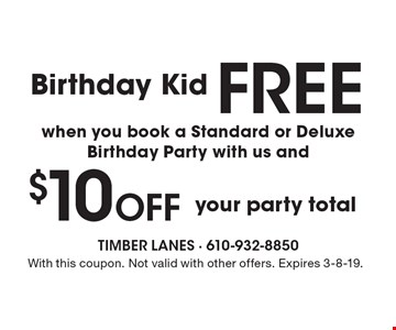 Free Birthday Kid when you book a Standard or Deluxe Birthday Party with us and $10 Off Your Party Total. With this coupon. Not valid with other offers. Expires 3-8-19.