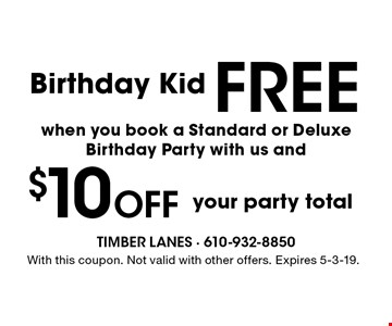 Free Birthday Kid when you book a Standard or Deluxe Birthday Party with us and $10 off your party total. With this coupon. Not valid with other offers. Expires 5-3-19.