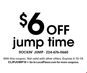 $6 Off jump time. With this coupon. Not valid with other offers. Expires 5-10-19. CLIPJUMP18 - Go to LocalFlavor.com for more coupons.