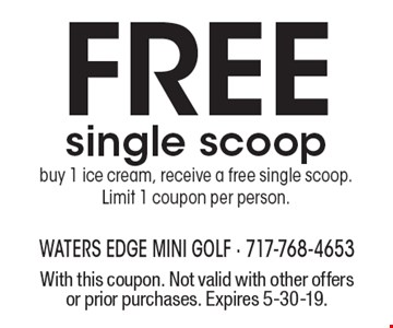 Free single scoop buy 1 ice cream, receive a free single scoop. Limit 1 coupon per person. With this coupon. Not valid with other offers or prior purchases. Expires 5-30-19.
