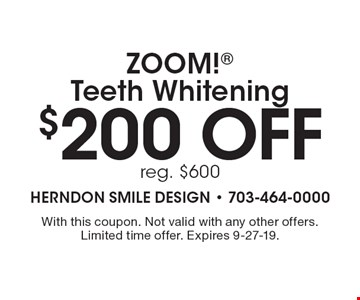 $200 off ZOOM! Teeth Whitening reg. $600. With this coupon. Not valid with any other offers. Limited time offer. Expires 9-27-19.