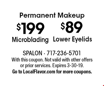 Permanent Makeup $89 Lower Eyelids. $199 Microblading. With this coupon. Not valid with other offers or prior services. Expires 3-30-19. Go to LocalFlavor.com for more coupons.