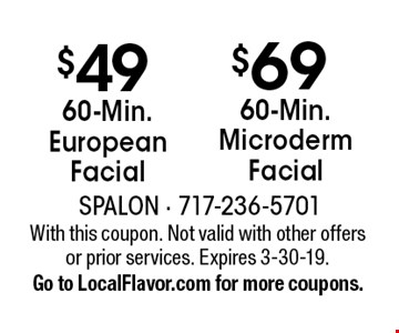 $69 60-Min. Microderm Facial. $49 60-Min. European Facial. With this coupon. Not valid with other offers or prior services. Expires 3-30-19. Go to LocalFlavor.com for more coupons.