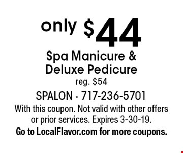 only $44 Spa Manicure & Deluxe Pedicure reg. $54. With this coupon. Not valid with other offers or prior services. Expires 3-30-19. Go to LocalFlavor.com for more coupons.