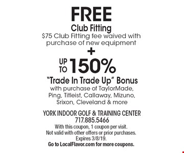 FREE Club Fitting, $75 Club Fitting fee waived with purchase of new equipment PLUS Up To 150%