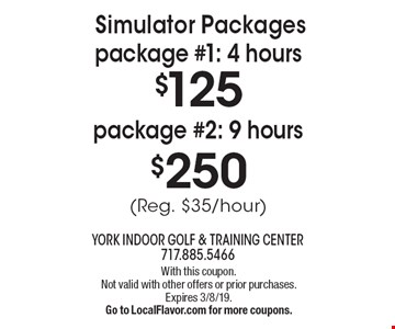 Simulator Packages - $250 package #2: 9 hours, (Reg. $35/hour). $125 package #1: 4 hours (Reg. $35/hour). With this coupon. Not valid with other offers or prior purchases. Expires 3/8/19. Go to LocalFlavor.com for more coupons.