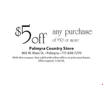 $5 off any purchase of $30 or more. With this coupon. Not valid with other offers or prior purchases.Offer expires 1/24/20.