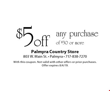 $5 off any purchase of $30 or more. With this coupon. Not valid with other offers or prior purchases.Offer expires 8/4/19.