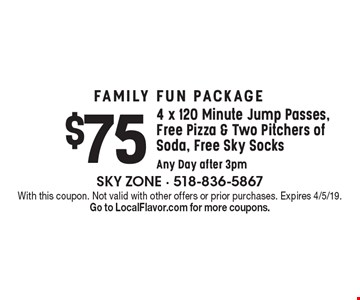 FAMILY FUN PACKAGE. $75 4 x 120 Minute Jump Passes, Free Pizza & Two Pitchers of Soda, Free Sky Socks Any Day after 3pm. With this coupon. Not valid with other offers or prior purchases. Expires 4/5/19. Go to LocalFlavor.com for more coupons.