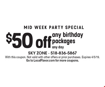 MID WEEK PARTY SPECIAL. $50 off any birthday packages, any day. With this coupon. Not valid with other offers or prior purchases. Expires 4/5/19. Go to LocalFlavor.com for more coupons.