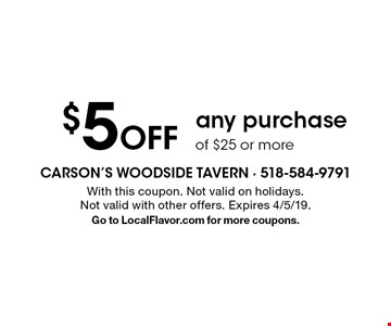 $5 Off any purchase of $25 or more. With this coupon. Not valid on holidays. Not valid with other offers. Expires 4/5/19. Go to LocalFlavor.com for more coupons.