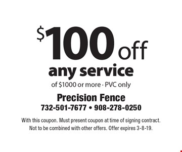 $100 off any service of $1000 or more - PVC only. With this coupon. Must present coupon at time of signing contract. Not to be combined with other offers. Offer expires 3-8-19.
