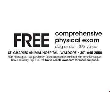 Free comprehensive physical exam. Dog or cat. $78 value. With this coupon. 1 coupon/family. Coupon may not be combined with any other coupon. New clients only. Exp. 8-30-19. Go to LocalFlavor.com for more coupons.