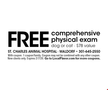 Free comprehensive physical exam dog or cat. $78 value. With coupon. 1 coupon/family. Coupon may not be combined with any other coupon.