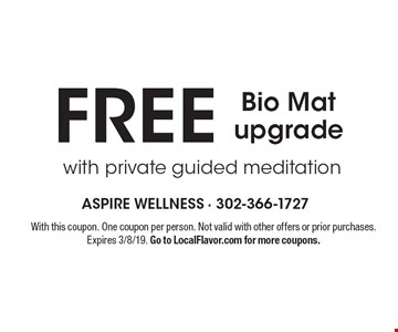 Free Bio Mat upgrade with private guided meditation. With this coupon. One coupon per person. Not valid with other offers or prior purchases. Expires 3/8/19. Go to LocalFlavor.com for more coupons.