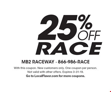 25% OFF RACE. With this coupon. New customers only. One coupon per person.Not valid with other offers. Expires 3-31-19. Go to LocalFlavor.com for more coupons.