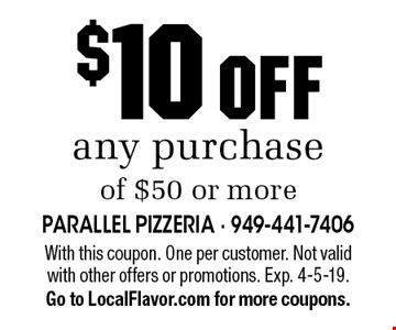 $10 OFF any purchase of $50 or more. With this coupon. One per customer. Not valid with other offers or promotions. Exp. 4-5-19. Go to LocalFlavor.com for more coupons.