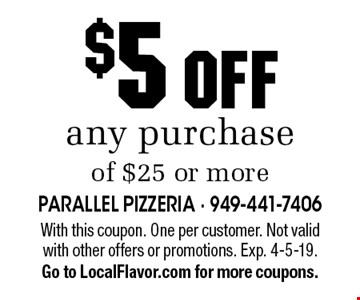 $5 OFF any purchase of $25 or more. With this coupon. One per customer. Not valid with other offers or promotions. Exp. 4-5-19. Go to LocalFlavor.com for more coupons.