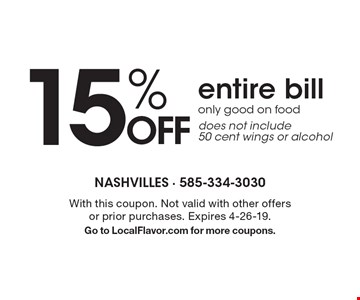 15% OFF entire bill. Only good on food. Does not include 50 cent wings or alcohol. With this coupon. Not valid with other offers or prior purchases. Expires 4-26-19. Go to LocalFlavor.com for more coupons.