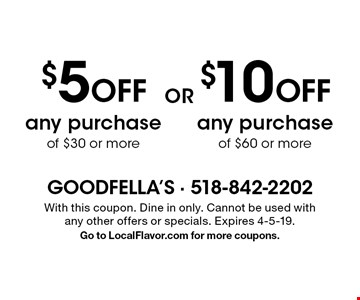 $5 Off any purchase of $30 or more. $10 Off any purchase of $60 or more. . With this coupon. Dine in only. Cannot be used with any other offers or specials. Expires 4-5-19. Go to LocalFlavor.com for more coupons.