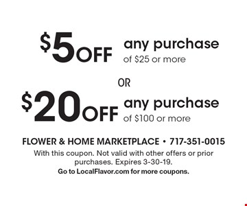 $20 Off any purchase of $100 or more. $5 off any purchase of $25 or more. With this coupon. Not valid with other offers or prior purchases. Expires 3-30-19. Go to LocalFlavor.com for more coupons.