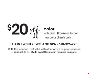 $20 off color with Gina, Brooke or Jordon. new color clients only. With this coupon. Not valid with other offers or prior services. Expires 3-8-19. Go to LocalFlavor.com for more coupons.