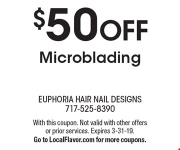 $50 off Microblading. With this coupon. Not valid with other offers or prior services. Expires 3-31-19. Go to LocalFlavor.com for more coupons.
